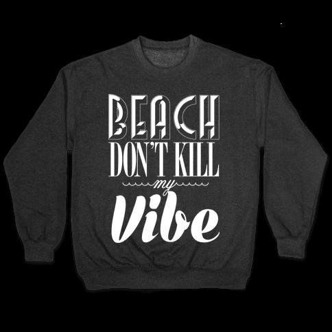 Beach Don't Kill My Vibe Pullover