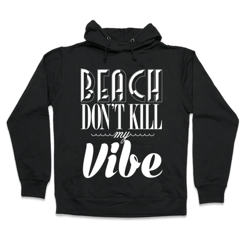Beach Don't Kill My Vibe Hooded Sweatshirt