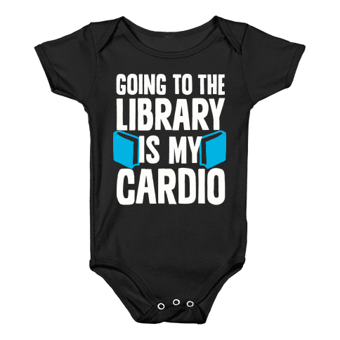 Going to the Library is my Cardio Baby Onesy