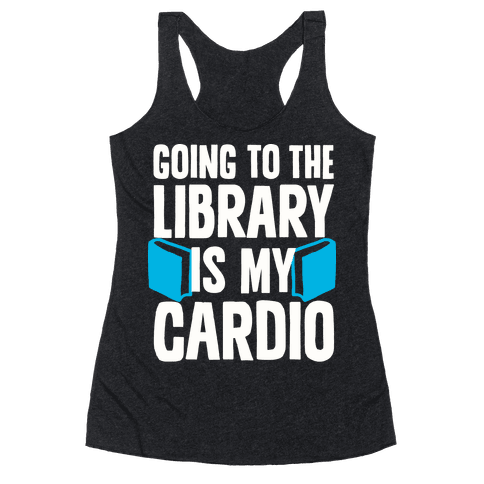 Going to the Library is my Cardio Racerback Tank Top