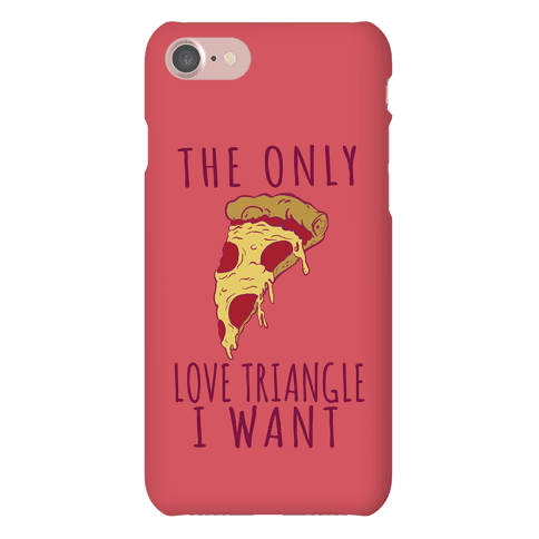 The Only Love Triangle I want Is Pizza Phone Case