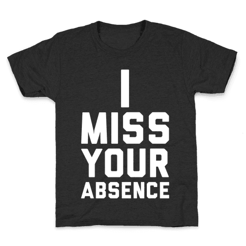 I Miss Your Absence Kids T-Shirt