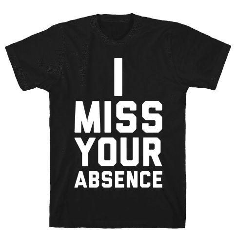 I Miss Your Absence Mens T-Shirt