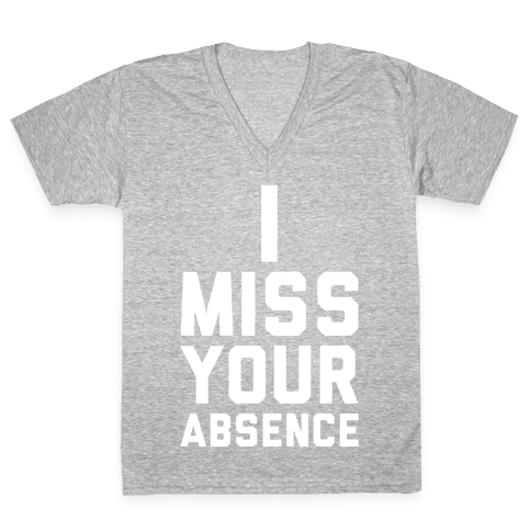 I Miss Your Absence V-Neck Tee Shirt