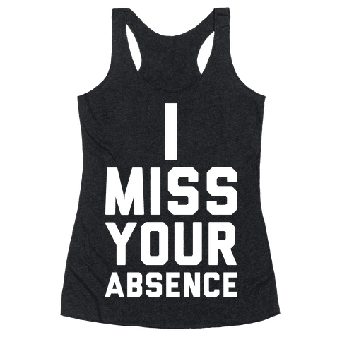 I Miss Your Absence Racerback Tank Top