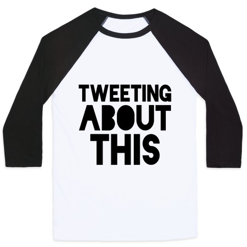 Tweeting About This Baseball Tee