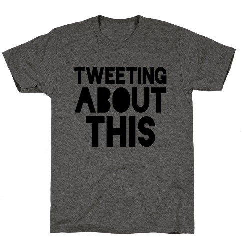 Tweeting About This T-Shirt