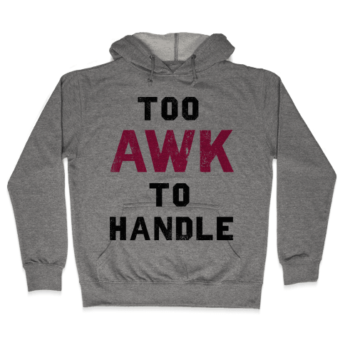Too Awk To Handle Hooded Sweatshirt