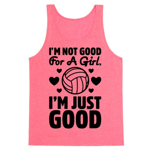 I'm Not Good For A Girl I'm Just Good Volleyball Tank Top