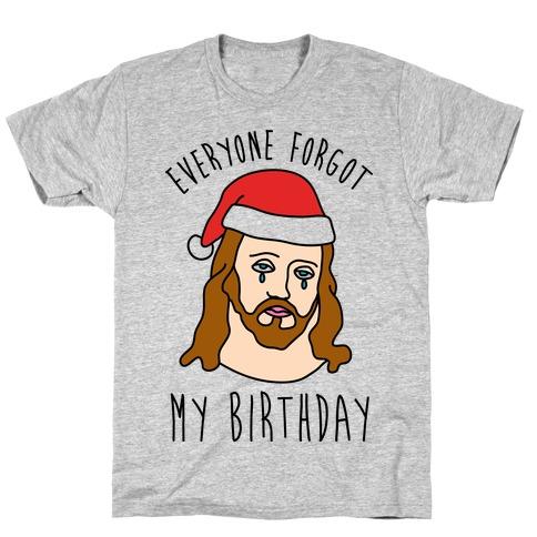 Everyone Forgot My Birthday T-Shirt