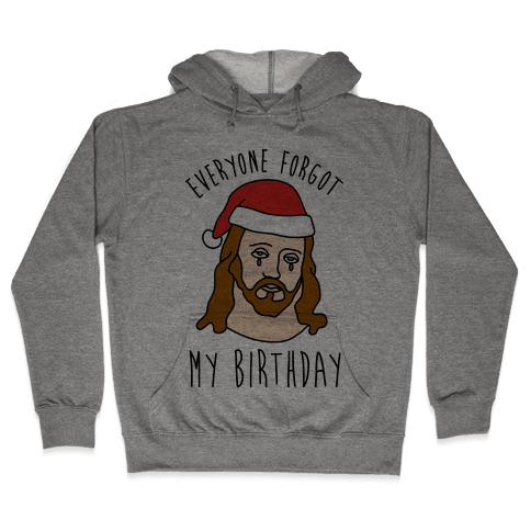 Everyone Forgot My Birthday Hooded Sweatshirt