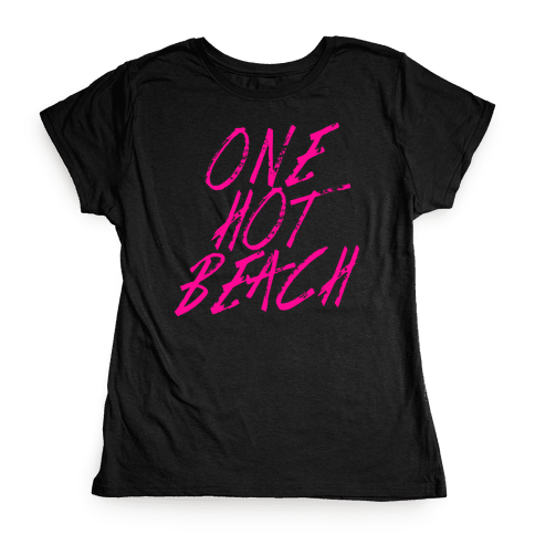 One Hot Beach Womens T-Shirt