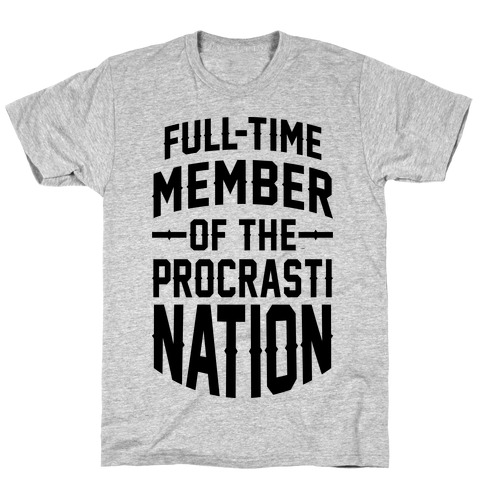 Full-Time Member Of The Procrasti Nation T-Shirt