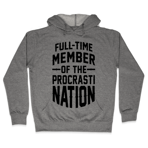 Full-Time Member Of The Procrasti Nation Hooded Sweatshirt