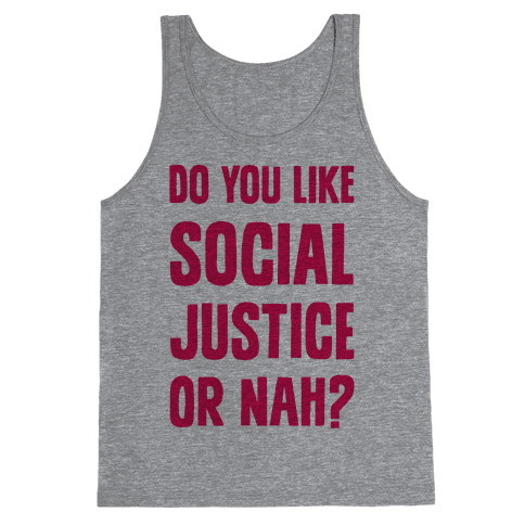 Do You Like Social Justice Or Nah? Tank Top