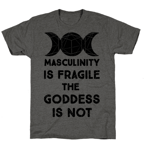 Masculinity is Fragile The Goddess is Not