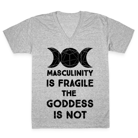 Masculinity is Fragile The Goddess is Not V-Neck Tee Shirt