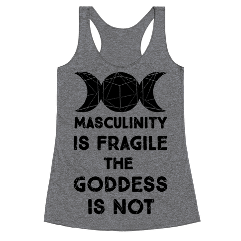 Masculinity is Fragile The Goddess is Not Racerback Tank Top