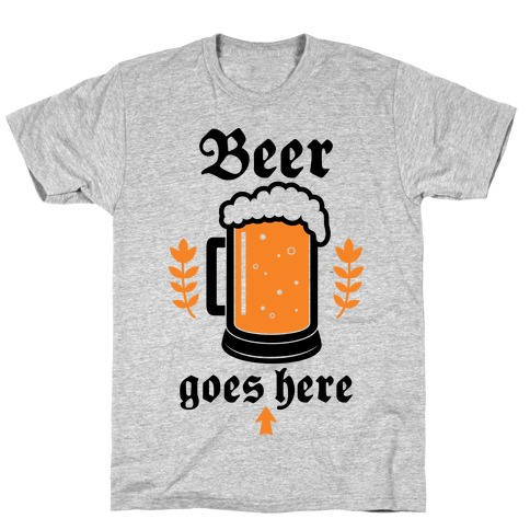 Beer Goes Here T-Shirt