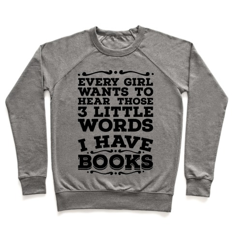 Every Girl Wants to Hear Those 3 Little Words: I Have Books Pullover