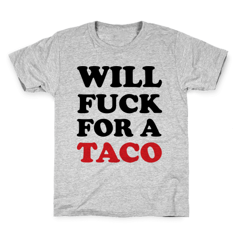 Will F*** For A Taco Kids T-Shirt