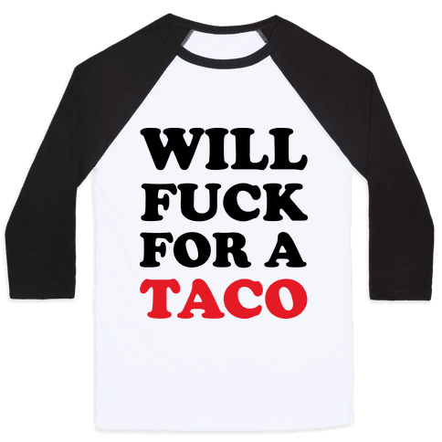 Will F*** For A Taco Baseball Tee
