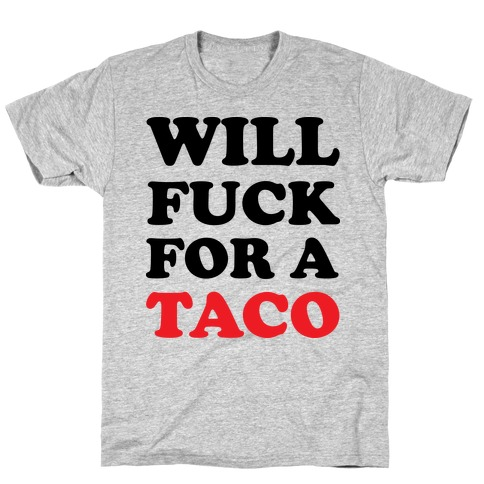 Will F*** For A Taco T-Shirt
