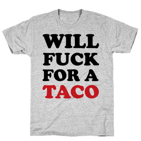 Will F*** For A Taco Mens T-Shirt