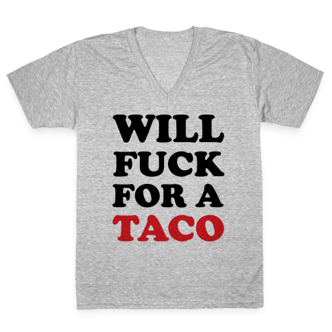 Will F*** For A Taco V-Neck Tee Shirt