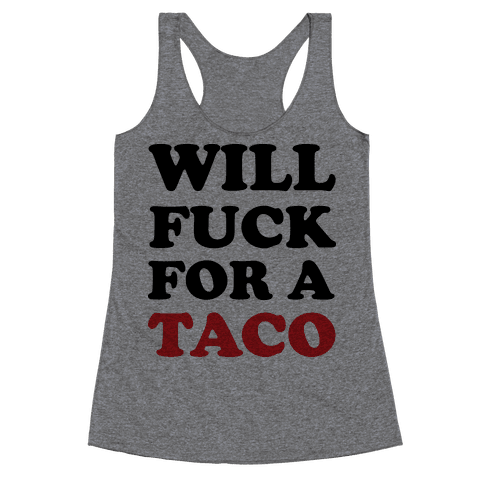 Will F*** For A Taco Racerback Tank Top