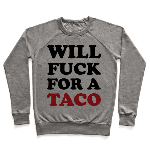 Will F*** For A Taco Pullover