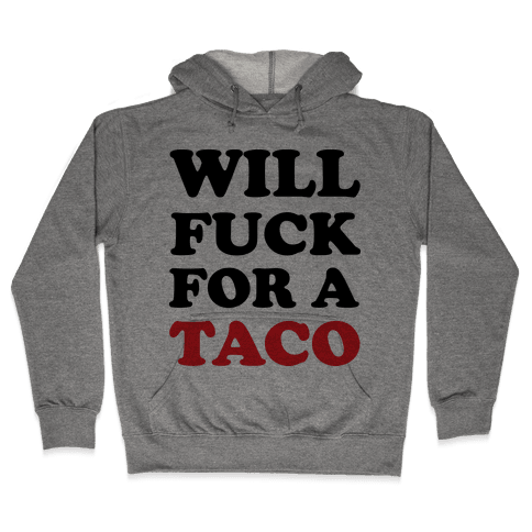 Will F*** For A Taco Hooded Sweatshirt