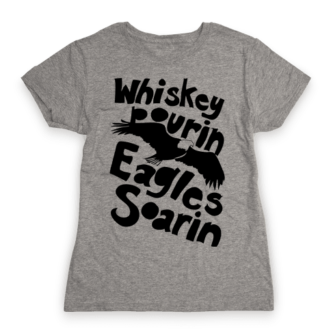 Whiskey Pourin, Eagles Soarin Womens T-Shirt