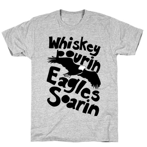 Whiskey Pourin, Eagles Soarin Mens T-Shirt