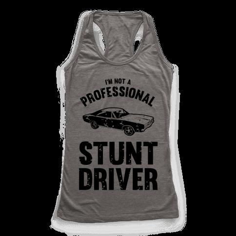 (I'm Not A) Professional Stunt Driver Racerback Tank Top