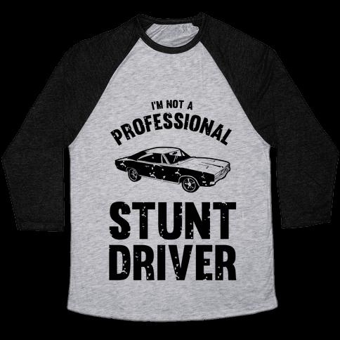 (I'm Not A) Professional Stunt Driver Baseball Tee
