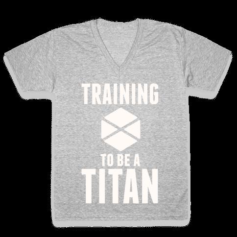 Training To Be A Titan V-Neck Tee Shirt