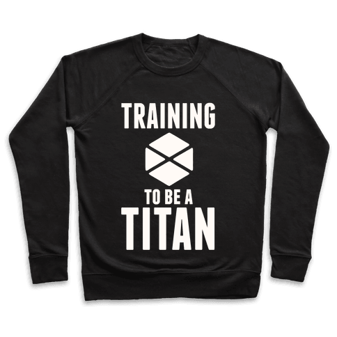 Training To Be A Titan Pullover
