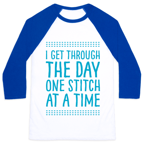I Get Through The Day One Stitch At A Time Baseball Tee