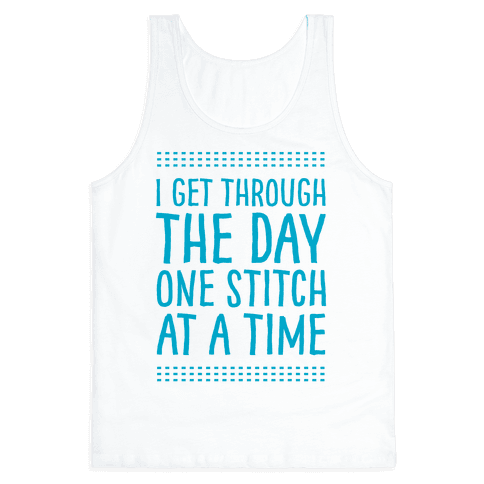 I Get Through The Day One Stitch At A Time Tank Top