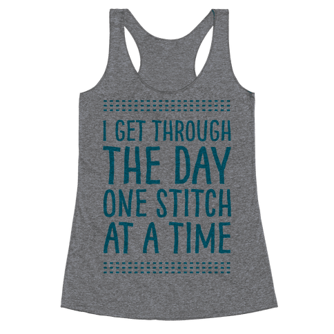 I Get Through The Day One Stitch At A Time Racerback Tank Top