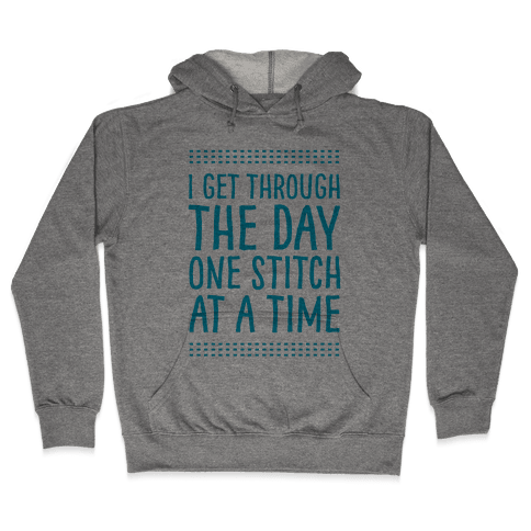 I Get Through The Day One Stitch At A Time Hooded Sweatshirt