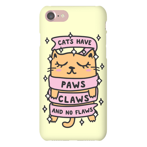 Cats Have Paws, Claws, And No Flaws Phone Case