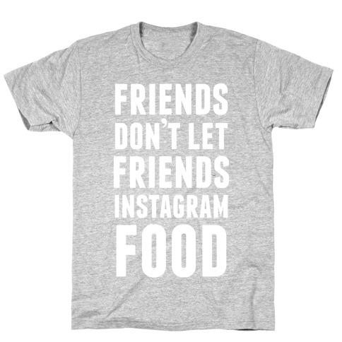 Friends Don't Let Friends Instagram Food T-Shirt