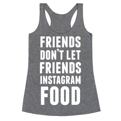 Friends Don't Let Friends Instagram Food Racerback Tank Top