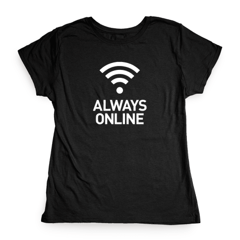 Always Online Womens T-Shirt