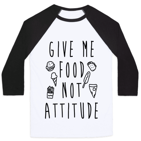 Give Me Food Not Attitude Baseball Tee
