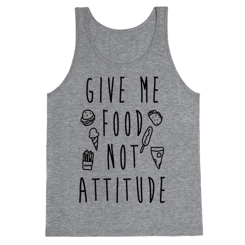 Give Me Food Not Attitude Tank Top