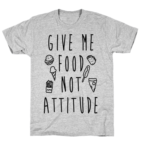 Give Me Food Not Attitude Mens T-Shirt