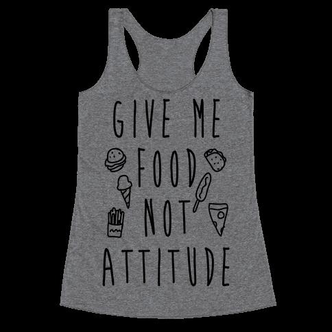 Give Me Food Not Attitude Racerback Tank Top